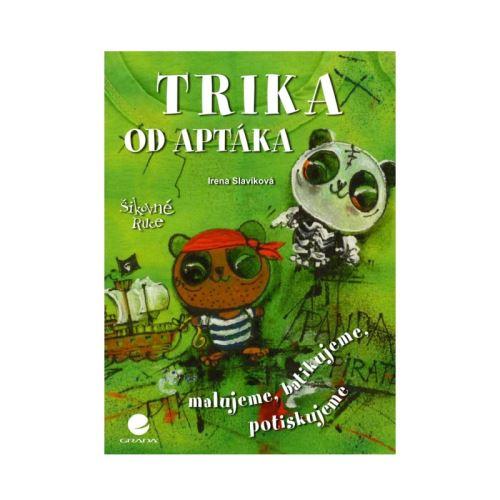 Kniha návodů, Trika od Aptáka 1, I. Slavíková, Grada 2013